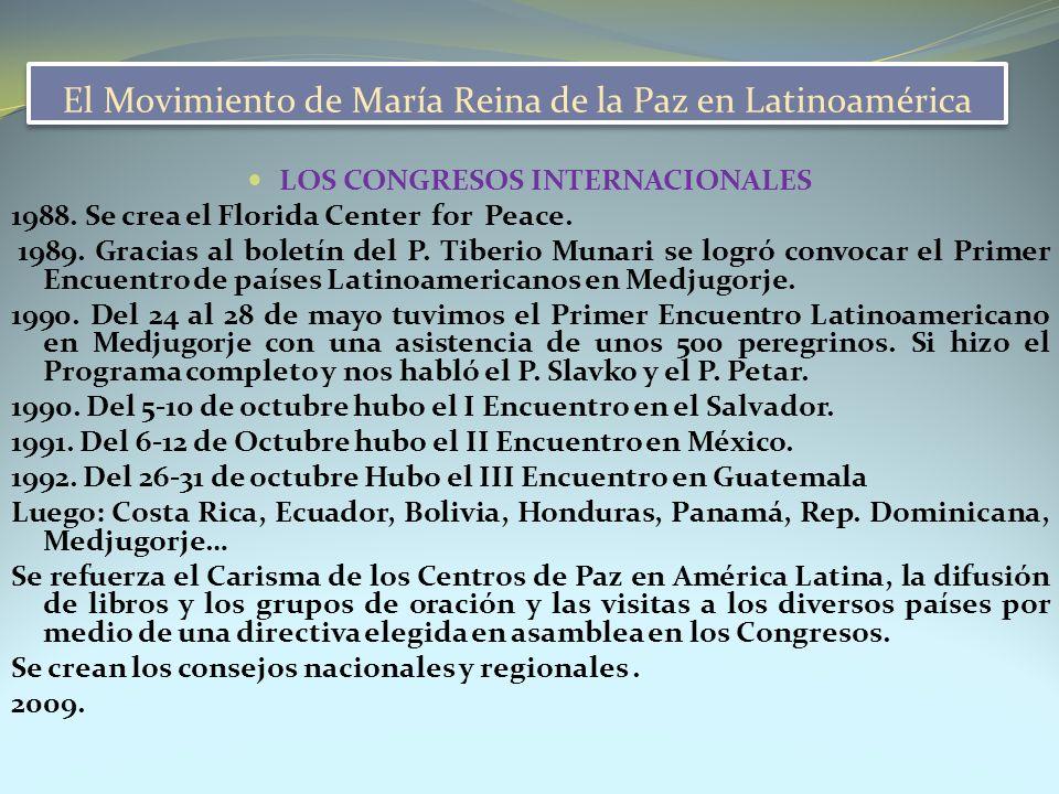 El Movimiento de María Reina de la Paz en Latinoamérica LOS CONGRESOS INTERNACIONALES 1988. Se crea el Florida Center for Peace. 1989. Gracias al bole