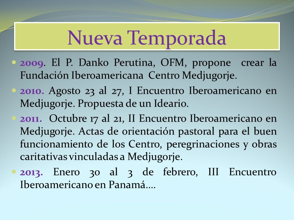 Nueva Temporada 2009. El P. Danko Perutina, OFM, propone crear la Fundación Iberoamericana Centro Medjugorje. 2010. Agosto 23 al 27, I Encuentro Ibero