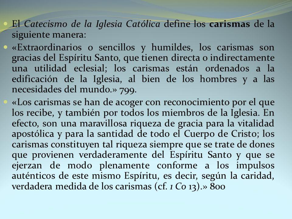 El Catecismo de la Iglesia Católica define los carismas de la siguiente manera: «Extraordinarios o sencillos y humildes, los carismas son gracias del