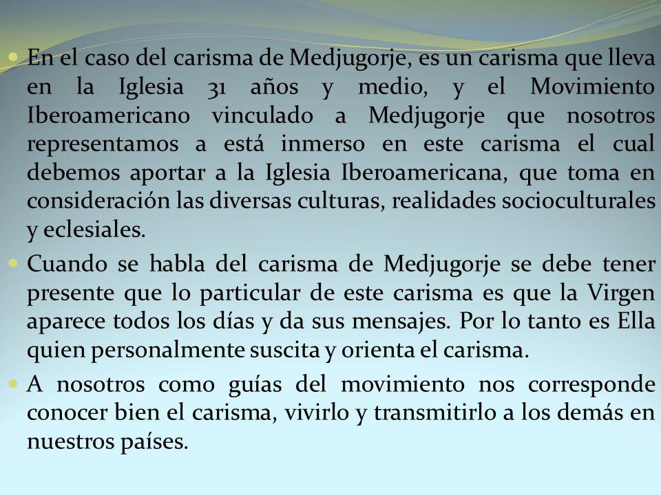 En el caso del carisma de Medjugorje, es un carisma que lleva en la Iglesia 31 años y medio, y el Movimiento Iberoamericano vinculado a Medjugorje que