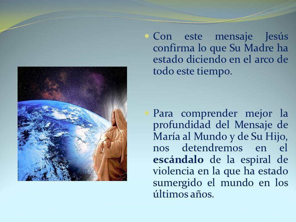 Con este mensaje Jesús confirma lo que Su Madre ha estado diciendo en el arco de todo este tiempo. Para comprender mejor la profundidad del Mensaje de
