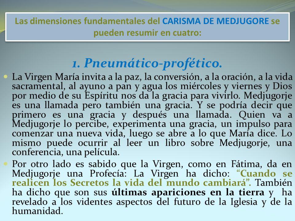 Las dimensiones fundamentales del CARISMA DE MEDJUGORE se pueden resumir en cuatro: 1. Pneumático-profético. La Virgen María invita a la paz, la conve