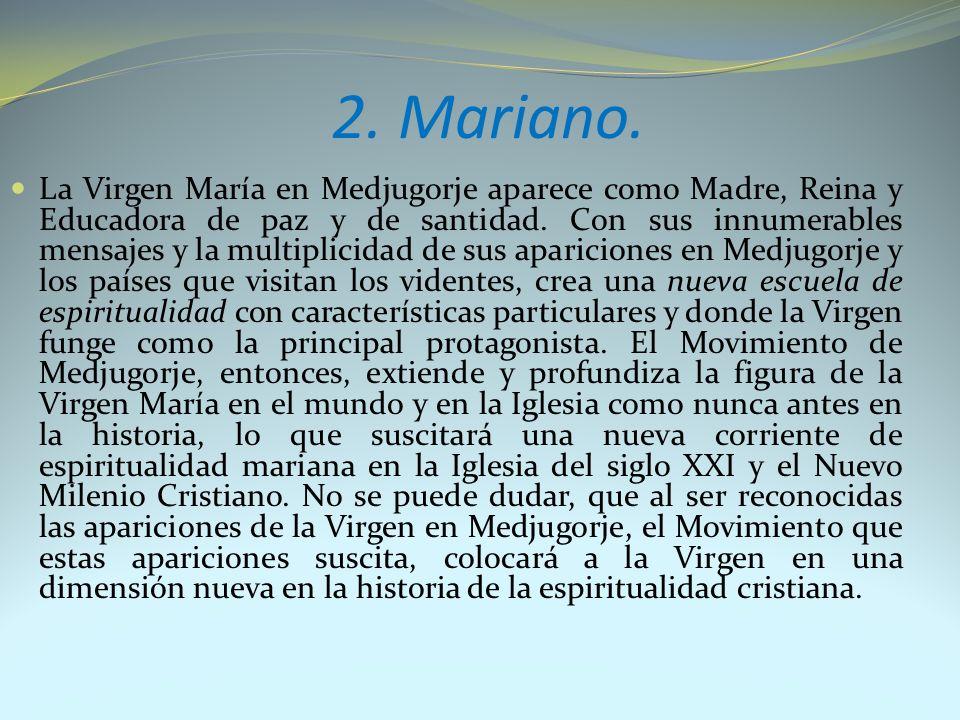 2. Mariano. La Virgen María en Medjugorje aparece como Madre, Reina y Educadora de paz y de santidad. Con sus innumerables mensajes y la multiplicidad
