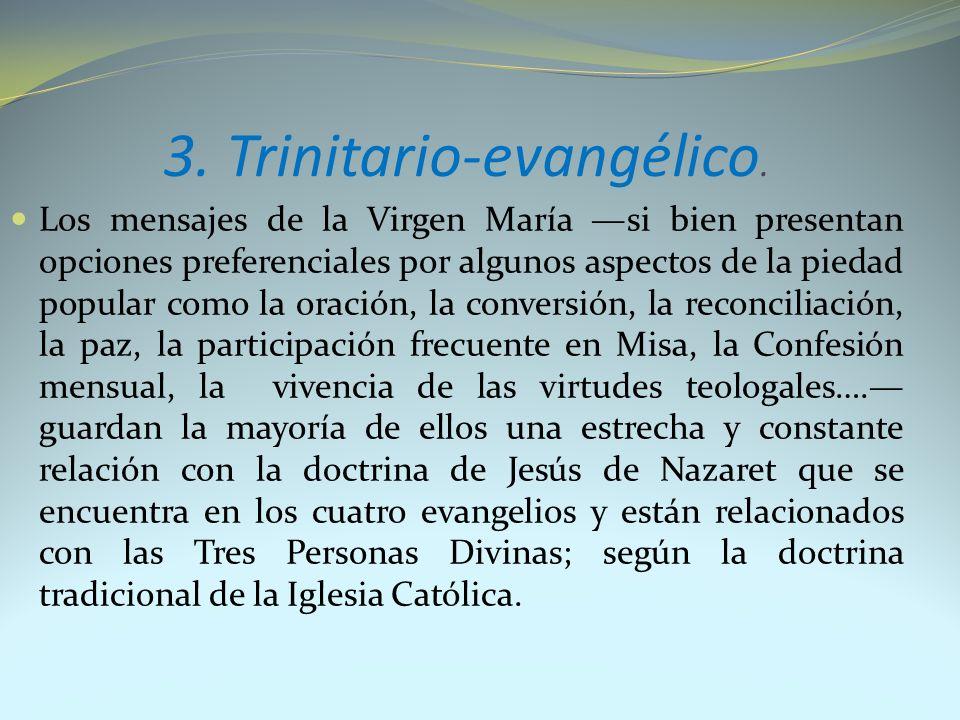 3. Trinitario-evangélico. Los mensajes de la Virgen María si bien presentan opciones preferenciales por algunos aspectos de la piedad popular como la