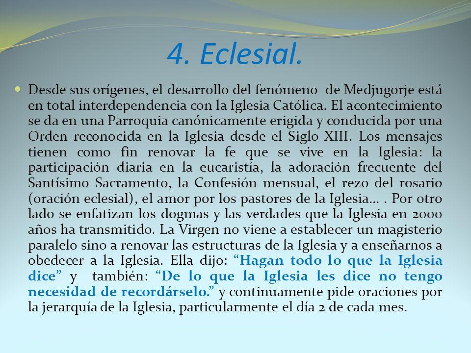 4. Eclesial. Desde sus orígenes, el desarrollo del fenómeno de Medjugorje está en total interdependencia con la Iglesia Católica. El acontecimiento se