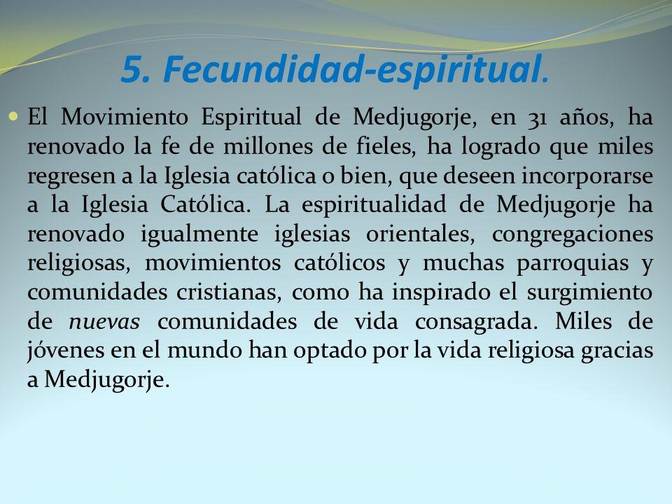 5. Fecundidad-espiritual. El Movimiento Espiritual de Medjugorje, en 31 años, ha renovado la fe de millones de fieles, ha logrado que miles regresen a