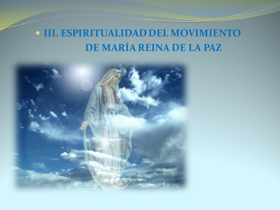 III. ESPIRITUALIDAD DEL MOVIMIENTO DE MARÍA REINA DE LA PAZ