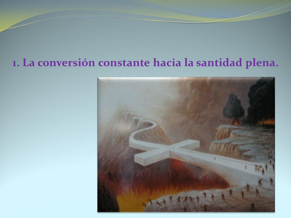 1. La conversión constante hacia la santidad plena.