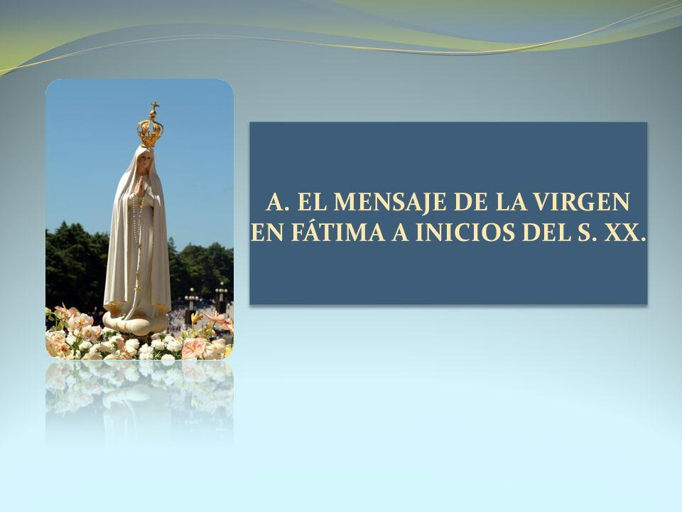 A. EL MENSAJE DE LA VIRGEN EN FÁTIMA A INICIOS DEL S. XX.