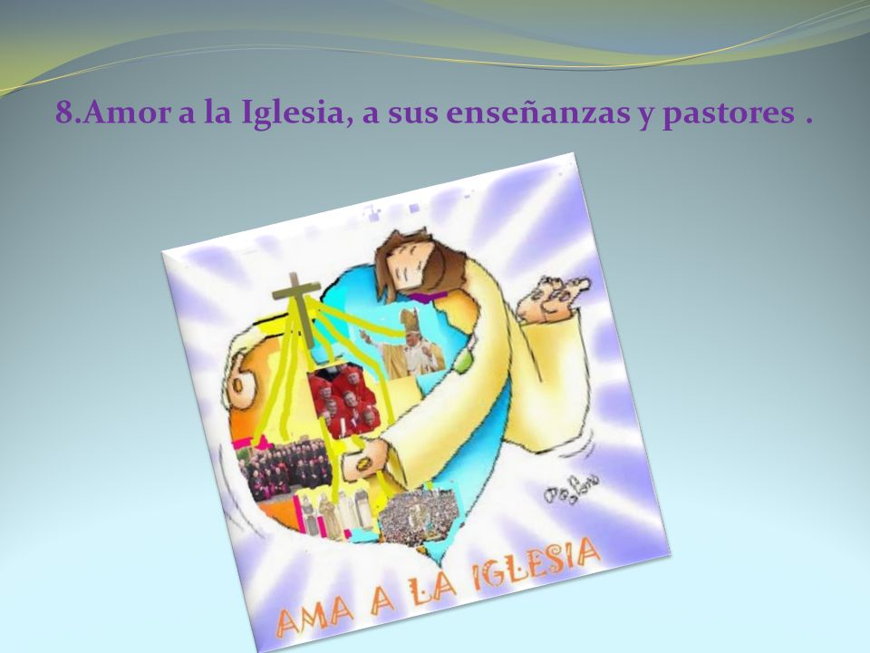 8.Amor a la Iglesia, a sus enseñanzas y pastores.