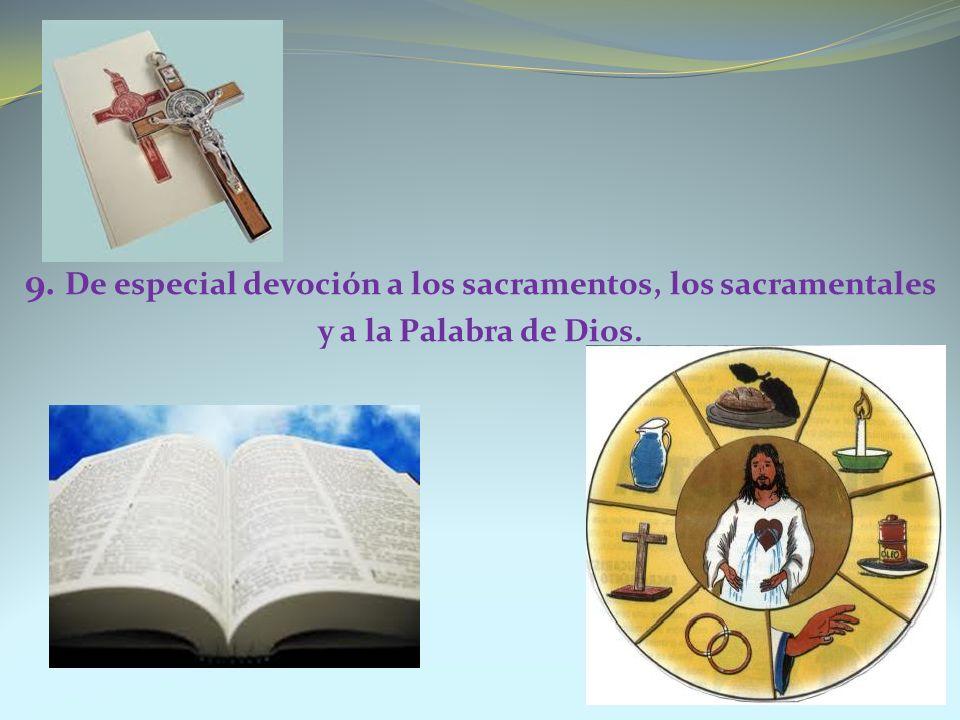 9. De especial devoción a los sacramentos, los sacramentales y a la Palabra de Dios.