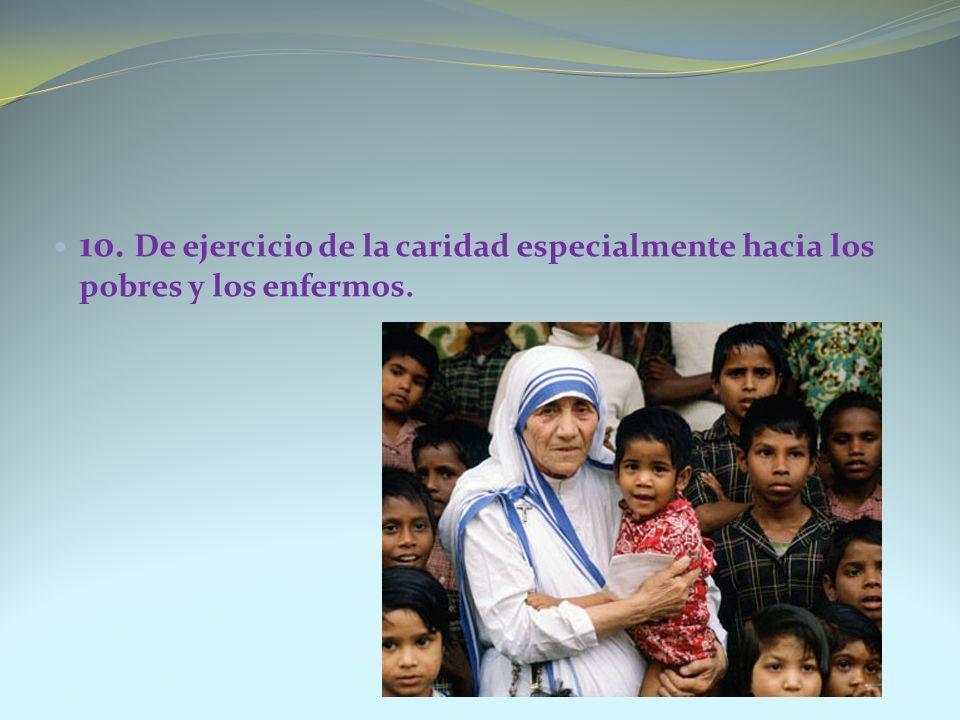 10. De ejercicio de la caridad especialmente hacia los pobres y los enfermos.