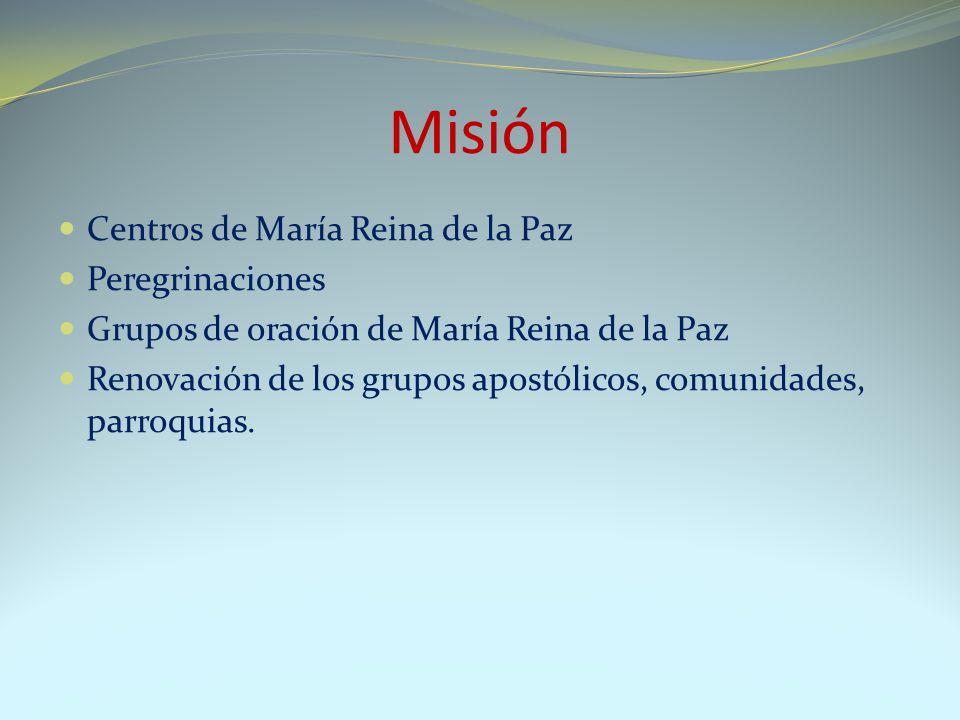 Misión Centros de María Reina de la Paz Peregrinaciones Grupos de oración de María Reina de la Paz Renovación de los grupos apostólicos, comunidades,