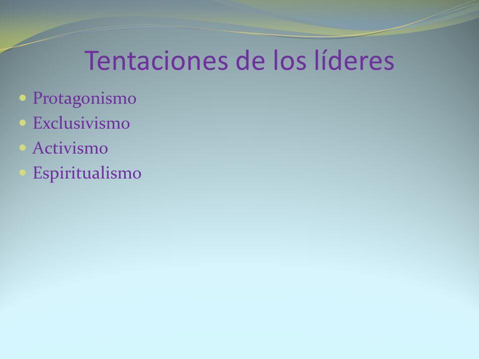 Tentaciones de los líderes Protagonismo Exclusivismo Activismo Espiritualismo