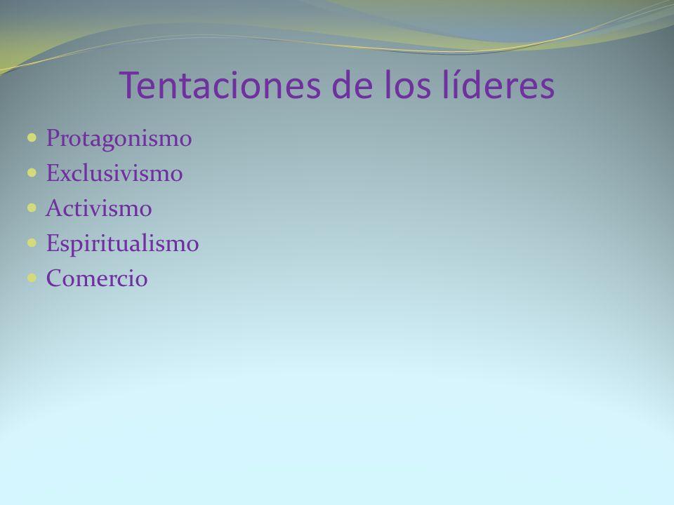 Tentaciones de los líderes Protagonismo Exclusivismo Activismo Espiritualismo Comercio