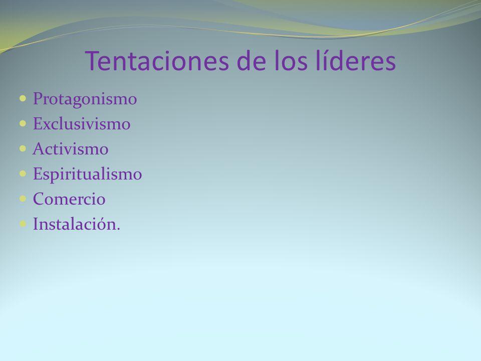 Tentaciones de los líderes Protagonismo Exclusivismo Activismo Espiritualismo Comercio Instalación.