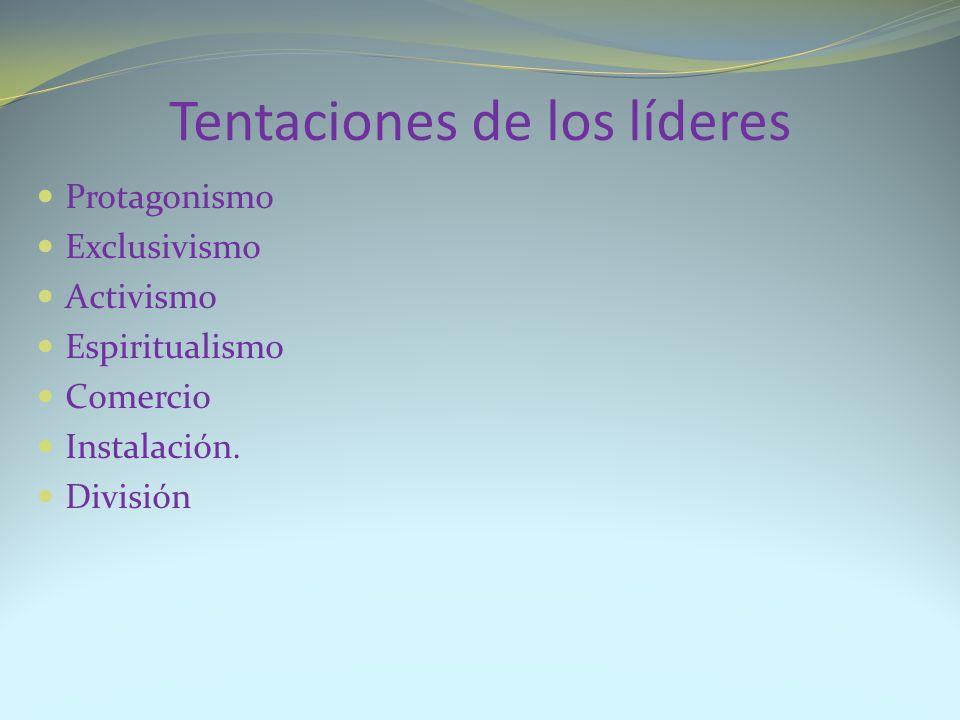 Tentaciones de los líderes Protagonismo Exclusivismo Activismo Espiritualismo Comercio Instalación. División