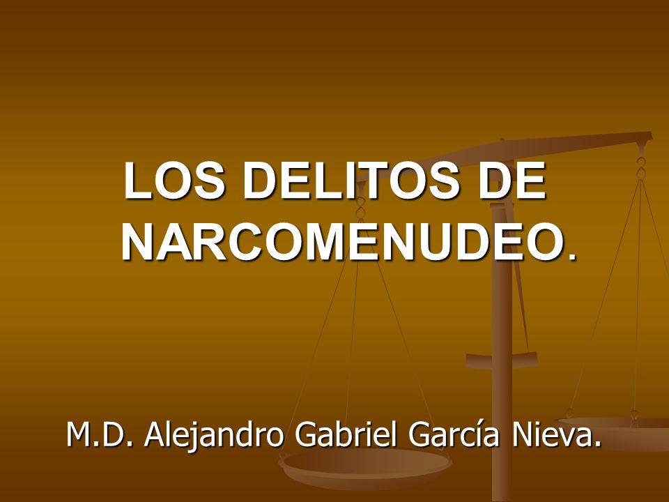 LOS DELITOS DE NARCOMENUDEO. M.D. Alejandro Gabriel García Nieva.