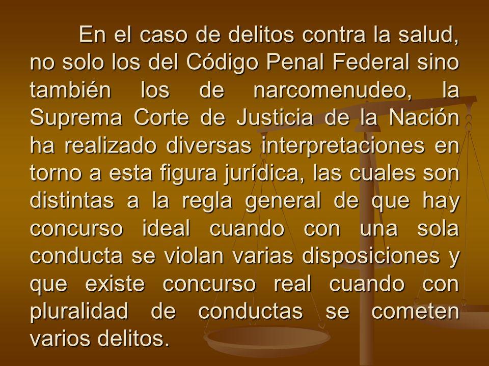 En el caso de delitos contra la salud, no solo los del Código Penal Federal sino también los de narcomenudeo, la Suprema Corte de Justicia de la Nació
