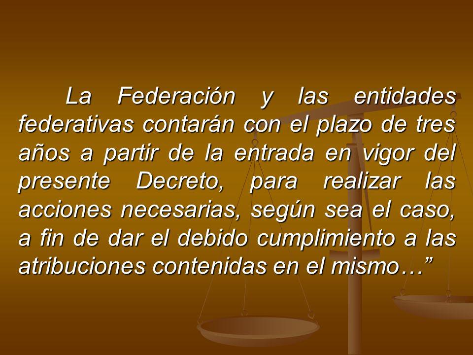 La Federación y las entidades federativas contarán con el plazo de tres años a partir de la entrada en vigor del presente Decreto, para realizar las a