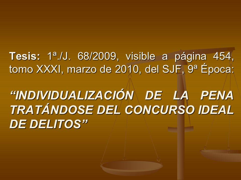 Tesis: 1ª./J. 68/2009, visible a página 454, tomo XXXI, marzo de 2010, del SJF, 9ª Época: INDIVIDUALIZACIÓN DE LA PENA TRATÁNDOSE DEL CONCURSO IDEAL D