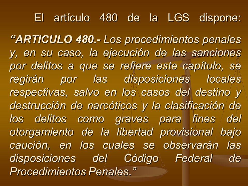 El artículo 480 de la LGS dispone: ARTICULO 480.- Los procedimientos penales y, en su caso, la ejecución de las sanciones por delitos a que se refiere