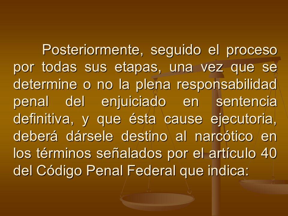 Posteriormente, seguido el proceso por todas sus etapas, una vez que se determine o no la plena responsabilidad penal del enjuiciado en sentencia defi