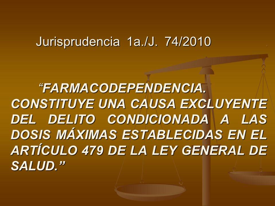 Jurisprudencia 1a./J. 74/2010.FARMACODEPENDENCIA. CONSTITUYE UNA CAUSA EXCLUYENTE DEL DELITO CONDICIONADA A LAS DOSIS MÁXIMAS ESTABLECIDAS EN EL ARTÍC