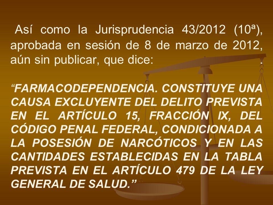 Así como la Jurisprudencia 43/2012 (10ª), aprobada en sesión de 8 de marzo de 2012, aún sin publicar, que dice:.FARMACODEPENDENCIA. CONSTITUYE UNA CAU