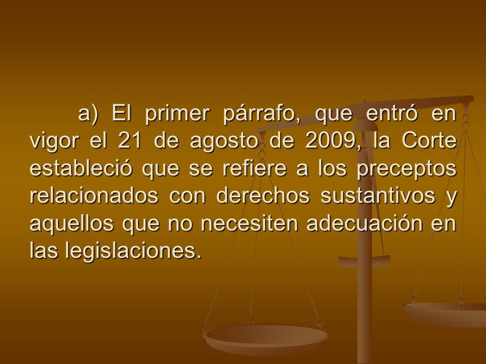 a) El primer párrafo, que entró en vigor el 21 de agosto de 2009, la Corte estableció que se refiere a los preceptos relacionados con derechos sustant