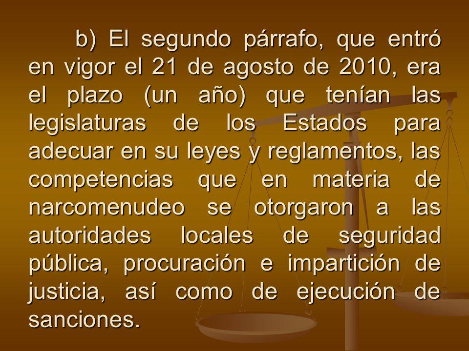 b) El segundo párrafo, que entró en vigor el 21 de agosto de 2010, era el plazo (un año) que tenían las legislaturas de los Estados para adecuar en su