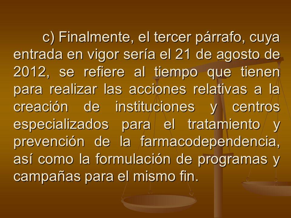 c) Finalmente, el tercer párrafo, cuya entrada en vigor sería el 21 de agosto de 2012, se refiere al tiempo que tienen para realizar las acciones rela