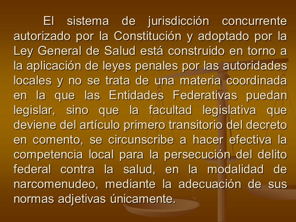 El sistema de jurisdicción concurrente autorizado por la Constitución y adoptado por la Ley General de Salud está construido en torno a la aplicación