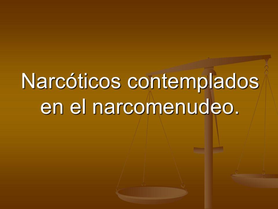 Narcóticos contemplados en el narcomenudeo.
