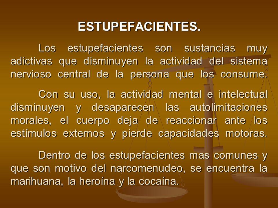 ESTUPEFACIENTES. Los estupefacientes son sustancias muy adictivas que disminuyen la actividad del sistema nervioso central de la persona que los consu