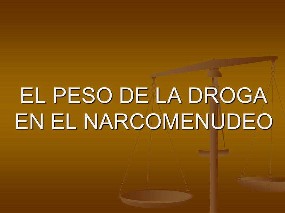 EL PESO DE LA DROGA EN EL NARCOMENUDEO