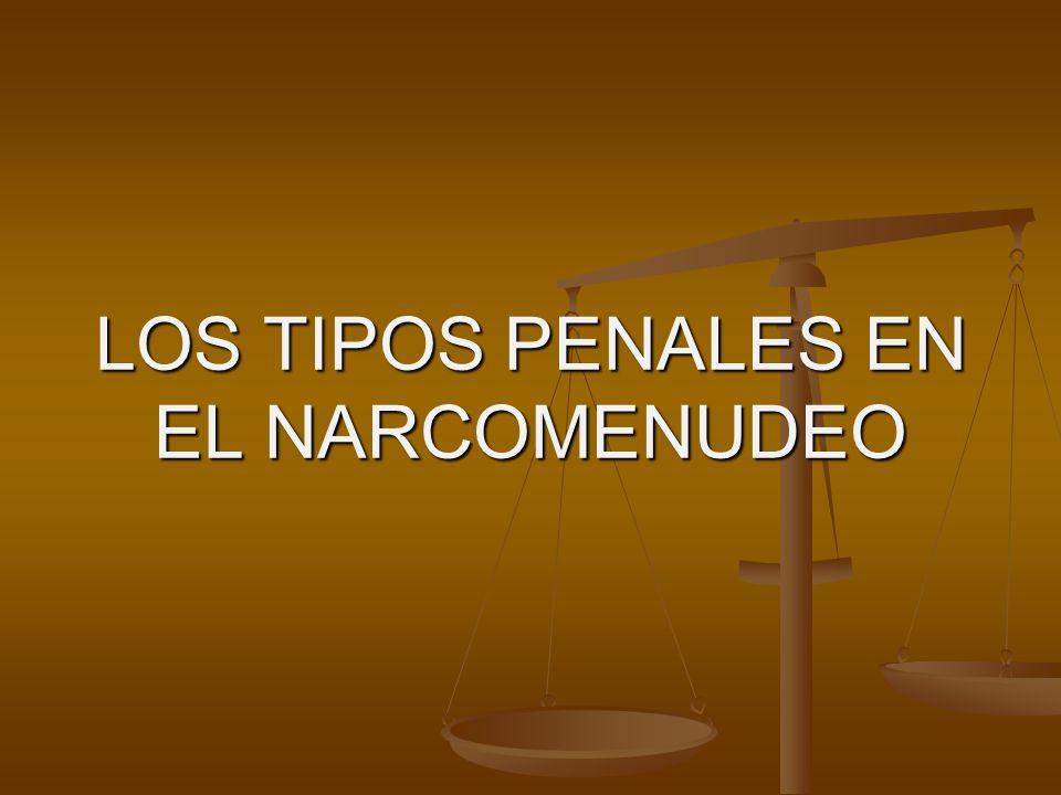 LOS TIPOS PENALES EN EL NARCOMENUDEO