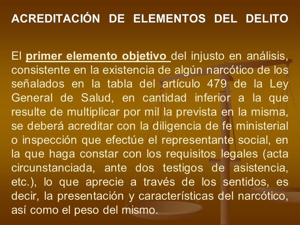 ACREDITACIÓN DE ELEMENTOS DEL DELITO El primer elemento objetivo del injusto en análisis, consistente en la existencia de algún narcótico de los señal
