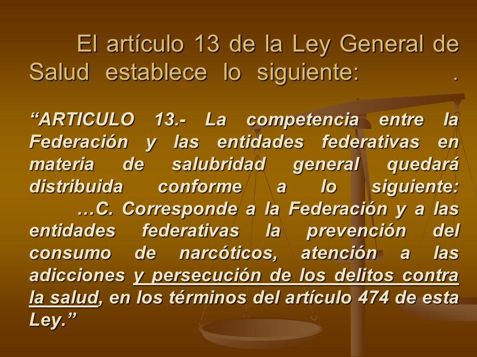 El artículo 13 de la Ley General de Salud establece lo siguiente:. ARTICULO 13.- La competencia entre la Federación y las entidades federativas en mat