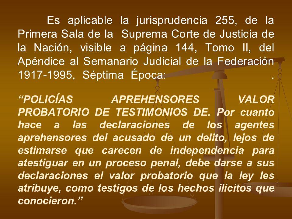 Es aplicable la jurisprudencia 255, de la Primera Sala de la Suprema Corte de Justicia de la Nación, visible a página 144, Tomo II, del Apéndice al Se