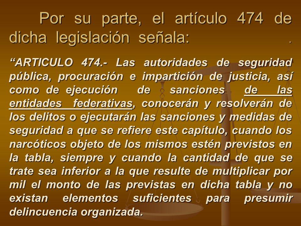 Por su parte, el artículo 474 de dicha legislación señala:. ARTICULO 474.- Las autoridades de seguridad pública, procuración e impartición de justicia