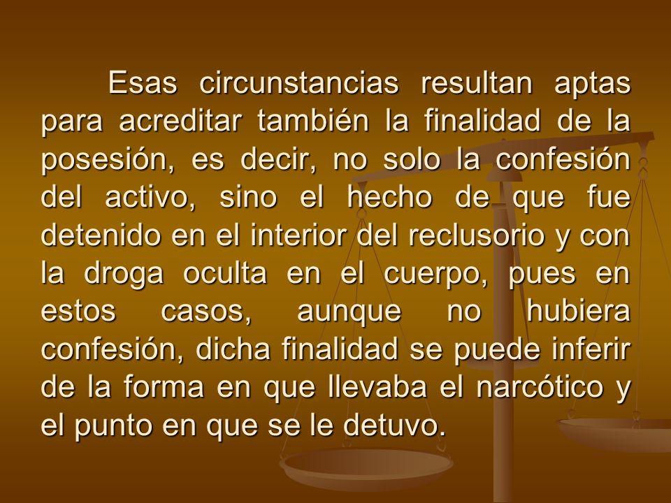 Esas circunstancias resultan aptas para acreditar también la finalidad de la posesión, es decir, no solo la confesión del activo, sino el hecho de que