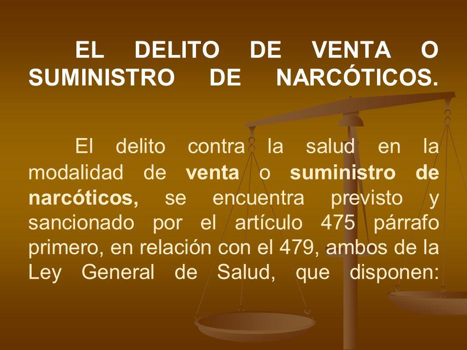 EL DELITO DE VENTA O SUMINISTRO DE NARCÓTICOS. El delito contra la salud en la modalidad de venta o suministro de narcóticos, se encuentra previsto y
