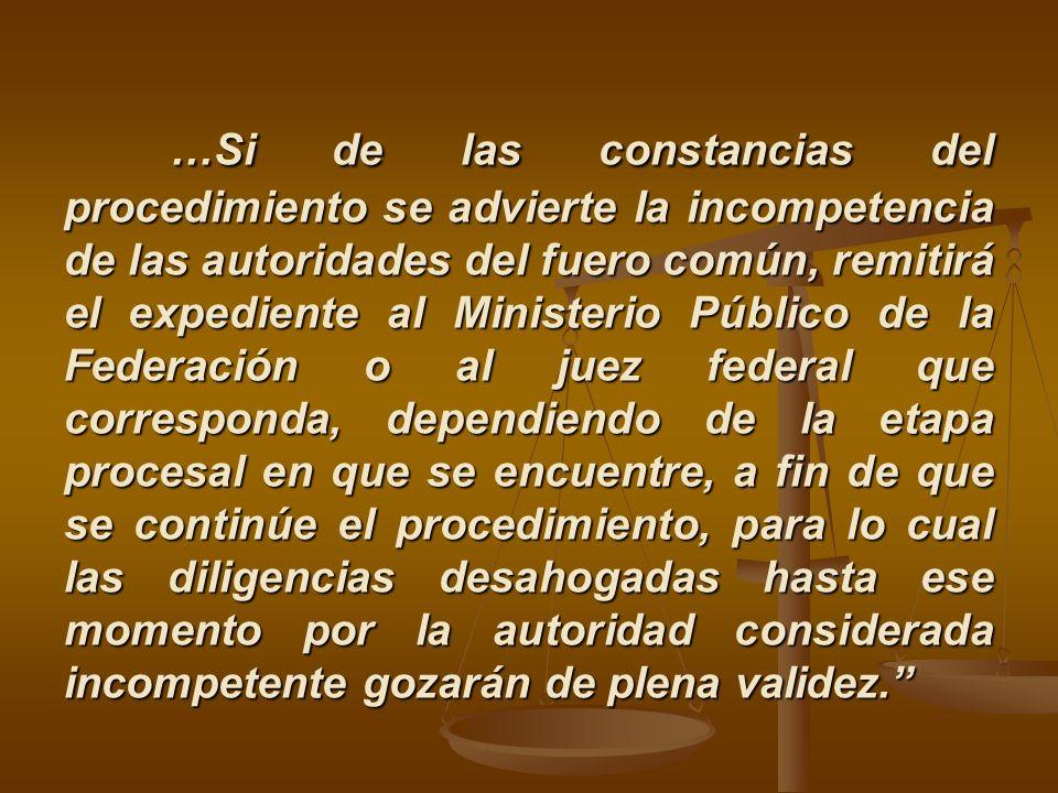 …Si de las constancias del procedimiento se advierte la incompetencia de las autoridades del fuero común, remitirá el expediente al Ministerio Público