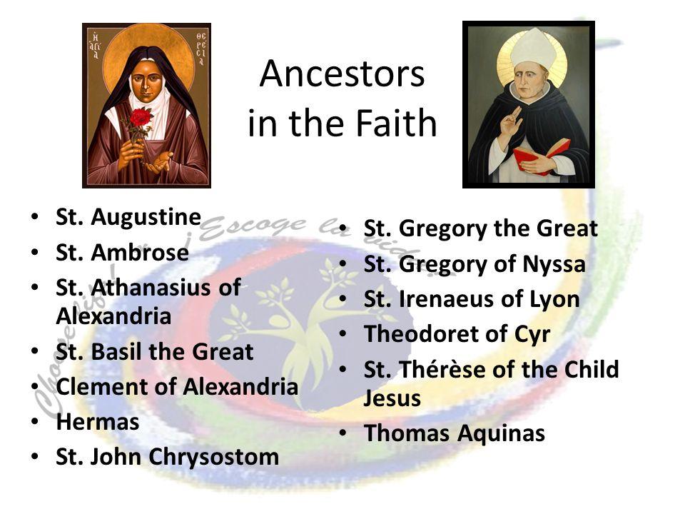 Ancestors in the Faith St. Augustine St. Ambrose St. Athanasius of Alexandria St. Basil the Great Clement of Alexandria Hermas St. John Chrysostom St.