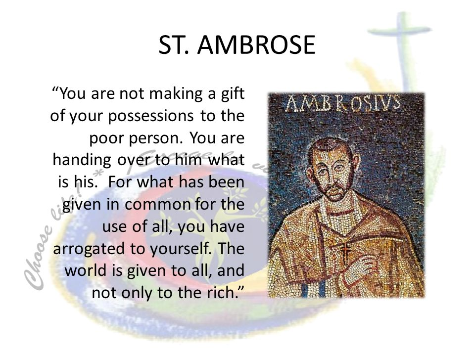 ST. AMBROSE You are not making a gift of your possessions to the poor person.