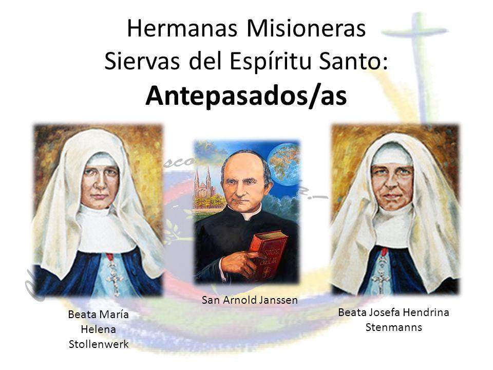 Hermanas Misioneras Siervas del Espíritu Santo: Antepasados/as Beata María Helena Stollenwerk Beata Josefa Hendrina Stenmanns San Arnold Janssen