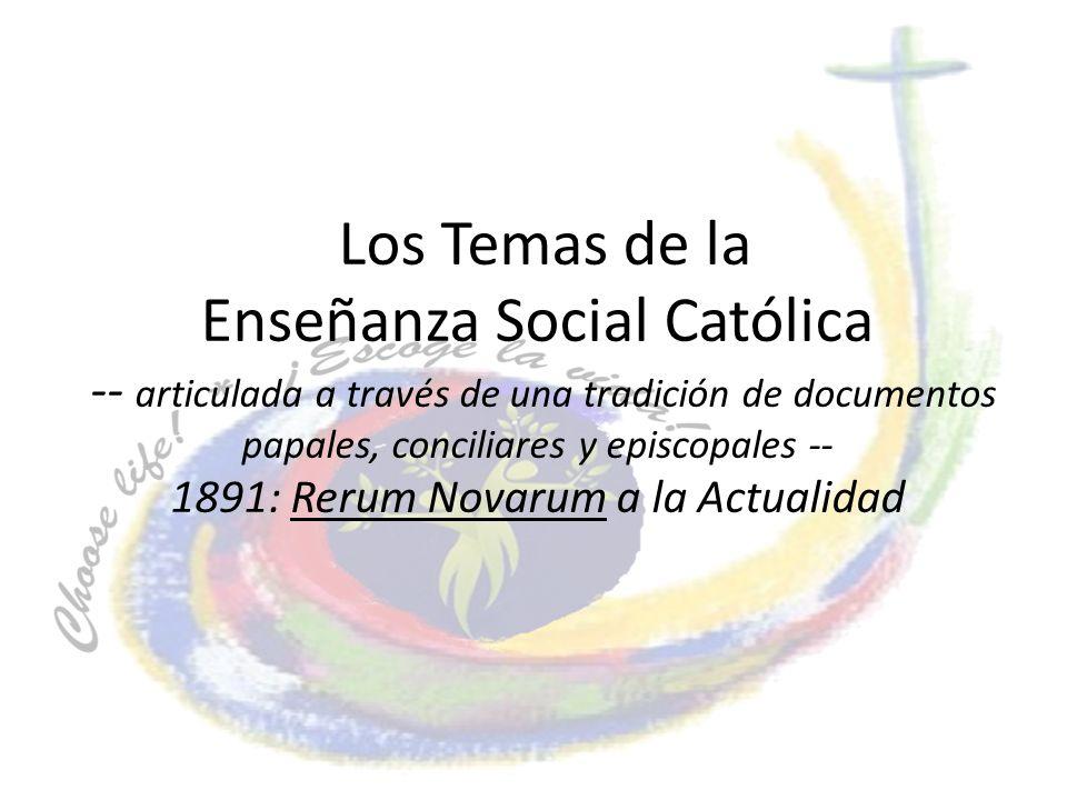 Los Temas de la Enseñanza Social Católica -- articulada a través de una tradición de documentos papales, conciliares y episcopales -- 1891: Rerum Nova