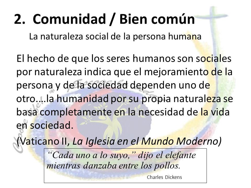 2. Comunidad / Bien común La naturaleza social de la persona humana El hecho de que los seres humanos son sociales por naturaleza indica que el mejora