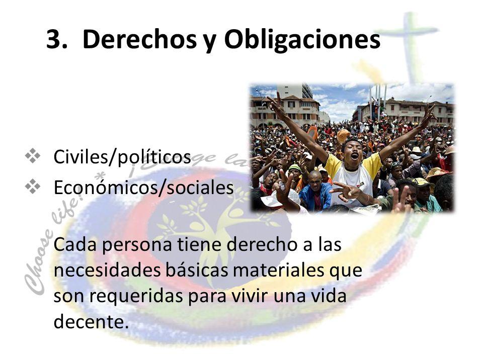 3. Derechos y Obligaciones Civiles/políticos Económicos/sociales Cada persona tiene derecho a las necesidades básicas materiales que son requeridas pa